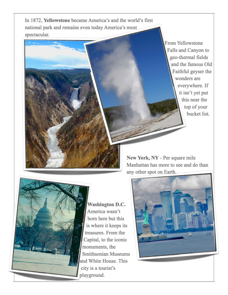 Yellowstone, America's first national park. The Big Apple and Washington DC are meccas for visitors.